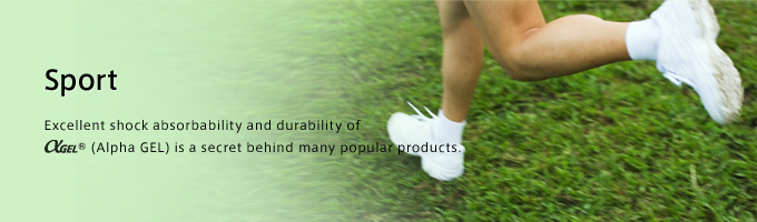Sport Excellent shock absorbability and durability of Alpha GEL is a secret behind many popular products.
