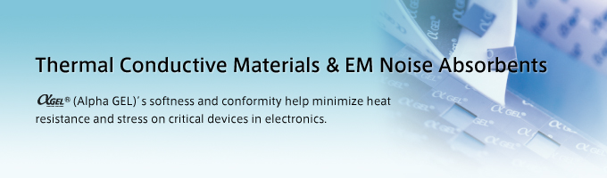 Thermal Conductive Materials & EM Noise Absorbents Alpha GEL's softness and conformity help minimize heat resistance and stress on critical devices in electronics.